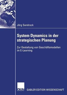 System Dynamics in Der Strategischen Planung: Zur Gestaltung Von Geschaftsmodellen Im E-Learning