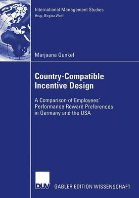 Country-Compatible Incentive Design: A Comparision of Employees' Performance Reward Preferences in Germany and the USA