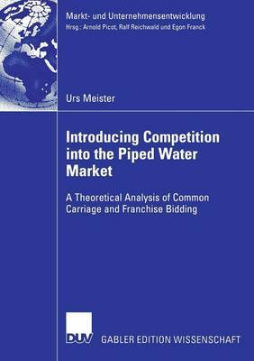 Introducing Competition into the Piped Water Market: A Theoretical Analysis of Common Carriage and Franchise Bidding: 2006