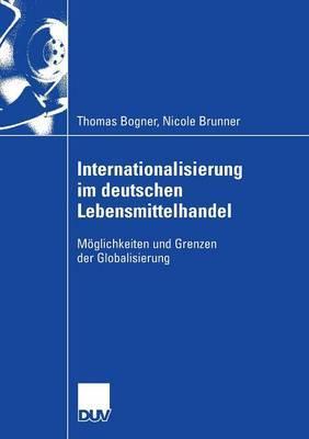 Internationalisierung Im Deutschen Lebensmittelhandel: Moglichkeiten Und Grenzen Der Globalisierung