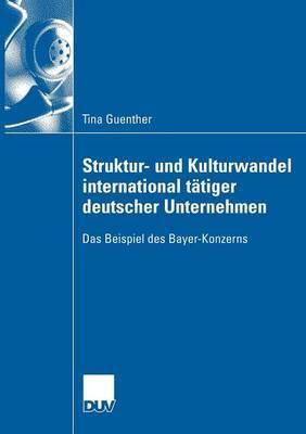 Struktur- Und Kulturwandel International Tatiger Deutscher Unternehmen: Das Beispiel Des Bayer-Konzerns