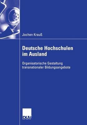 Deutsche Hochschulen Im Ausland: Organisatorische Gestaltung Transnationaler Bildungsangebote