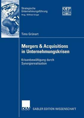 Mergers & Acquisitions in Unternehmungskrisen  : Krisenbewaltigung Durch Synergierealisation