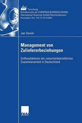 Management Der Zuliefererbeziehungen: Einflussfaktoren Der Zwischenbetrieblichen Zusammenarbeit in Deutschland