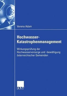 Hochwasser-Katastrophenmanagement: Wirkungsprufung Der Hochwasservorsorge Und -Bewaltigung Osterreichischer Gemeinden