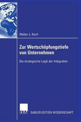 Zur Wertschopfungstiefe Von Unternehmen: Die Strategische Logik Der Integration