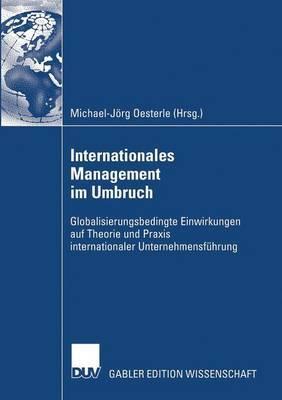 Internationales Management Im Umbruch: Globalisierungsbedingte Einwirkungen Auf Theorie Und Praxis Internationaler Unternehmensfuhrung