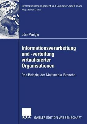 Informationsverarbeitung Und -Verteilung Virtualisierter Organisationen: Das Beispiel Der Multimedia-Branche