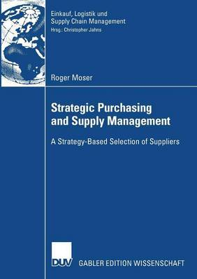 Strategic Purchasing and Supply Management: A Strategy-based Selection of Suppliers