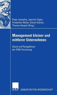 Management Kleiner Und Mittlerer Unternehmen: Stand Und Perspektiven Der Kmu-Forschung