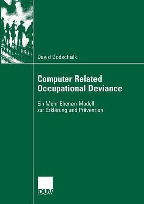 Computer Related Occupational Deviance: Ein Mehr-Ebenen-Modell Zur Erklarung Und Pravention