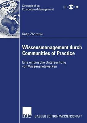 Wissensmanagement Durch Communities of Practice: Eine Empirische Untersuchung Von Wissensnetzwerken