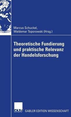 Theoretische Fundierung Und Praktische Relevanz Der Handelsforschung