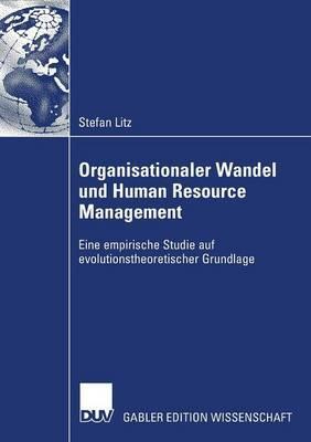 Organisationaler Wandel Und Human Resource Management: Eine Empirische Studie Auf Evolutionstheoretischer Grundlage