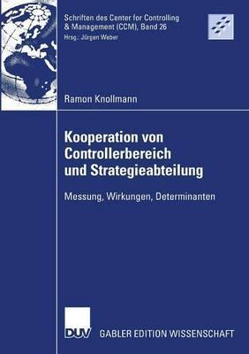 Kooperation Von Controllerbereich Und Strategieabteilung: Messung, Wirkungen, Determinanten