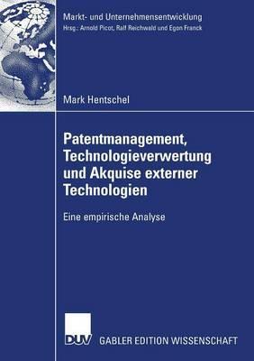 Patentmanagement, Technologieverwertung Und Akquise Externer Technologien: Eine Empirische Analyse