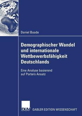 Demographischer Wandel Und Internationale Wettbewerbsfahigkeit Deutschlands: Eine Analyse Basierend Auf Porters Ansatz