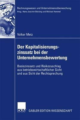 Der Kapitalisierungszinssatz Bei Der Unternehmensbewertung: Basiszinssatz Und Risikozuschlag Aus Betriebswirtschaftlicher Sicht Und Aus Sicht Der Rechtsprechung
