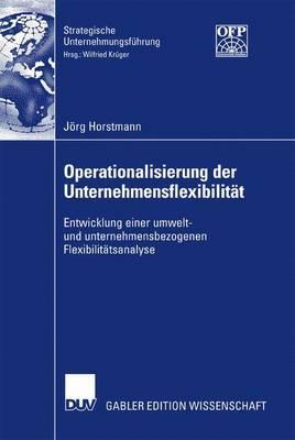 Operationalisierung Der Unternehmensflexibilitat: Entwicklung Einer Umwelt- Und Unternehmensbezogenen Flexibilitatsanalyse