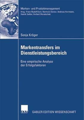 Markentransfers Im Dienstleistungsbereich: Eine Empirische Analyse Der Erfolgsfaktoren