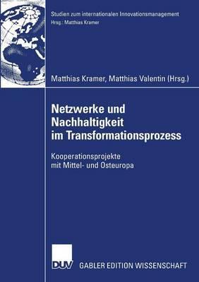 Netzwerke Und Nachhaltigkeit Im Transformationsprozess: Kooperationsprojekte Mit Mittel- Und Osteuropa