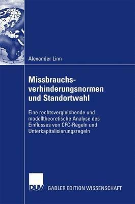 Missbrauchsverhinderungsnormen Und Standortwahl: Eine Rechtsvergleichende Und Modelltheoretische Analyse Des Einflusses Von Cfc-Regeln Und Unterkapitalisierungsregeln