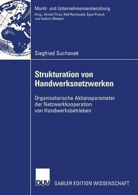 Strukturation Von Handwerksnetzwerken: Organisatorische Aktionsparameter Der Netzwerkkooperationen Von Handwerksbetrieben