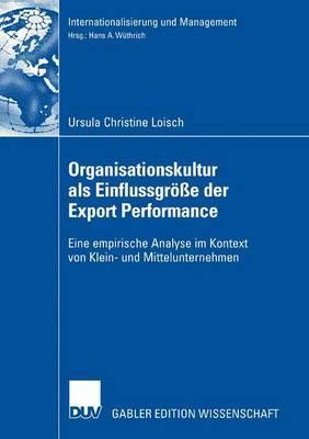 Organisationskultur ALS Einflussgrosse Der Export Performance: Eine Empirische Analyse Im Kontext Von Klein- Und Mittelunternehmen