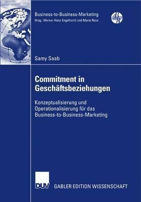 Commitment in Geschaftsbeziehungen: Konzeptualisierung Und Operationalisierung Fur Das Business-To-Business-Marketing