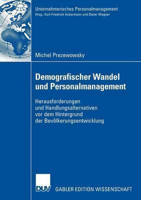 Demografischer Wandel Und Personalmanagement: Herausforderungen Und Handlungsalternativen VOR Dem Hintergrund Der Bevolkerungsentwicklung