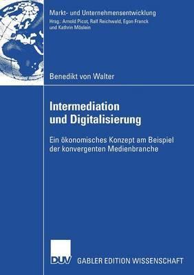 Intermediation Und Digitalisierung: Ein Okonomisches Konzept Am Beispiel Der Konvergenten Medienbranche
