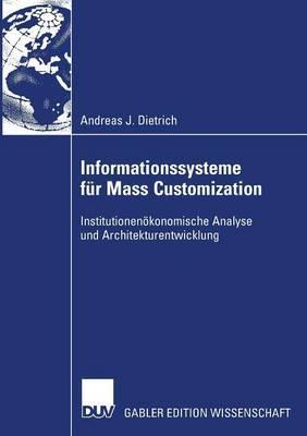 Informationssysteme Fur Mass Customization: Institutionenokonomische Analyse Und Architekturentwicklung