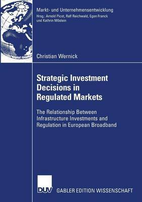 Strategic Investment Decisions in Regulated Markets: The Relationship Between Infrastructure Investments and Regulation in European Broadband