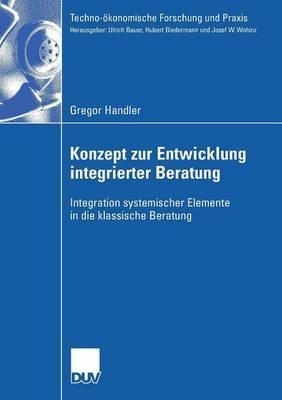 Konzept Zur Entwicklung Integrierter Beratung: Integration Systemischer Elemente in Die Klassische Beratung