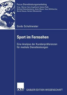 Sport Im Fernsehen: Eine Analyse Der Kundenpraferenzen Fur Mediale Dienstleistungen
