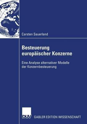 Besteuerung Europaischer Konzerne: Eine Analyse Alternativer Modelle Der Konzernbesteuerung