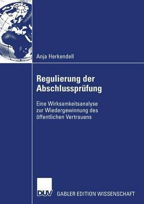 Regulierung Der Abschlussprufung: Eine Wirksamkeitsanalyse Zur Wiedergewinnung Des Offentlichen Vertrauens