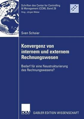 Konvergenz Von Internem Und Externem Rechnungswesen: Bedarf Fur Eine Neustrukturierung Des Rechnungswesens?