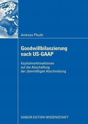 Goodwillbilanzierung Nach Us-GAAP: Kapitalmarktreaktionen Auf Die Abschaffung Der Planmaigen Abschreibung
