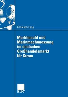 Marktmacht Und Marktmachtmessung Im Deutschen Grosshandelsmarkt Fur Strom