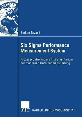 Six SIGMA Performance Measurement System: Prozesscontrolling ALS Instrumentarium Der Modernen Unternehmensfuhrung