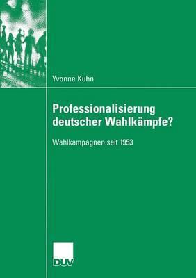 Professionalisierung Deutscher Wahlkampfe?: Wahlkampagnen Seit 1953