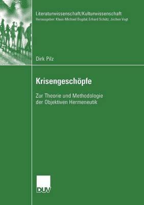 Krisengeschopfe: Zur Theorie Und Methodologie Der Objektiven Hermeneutik