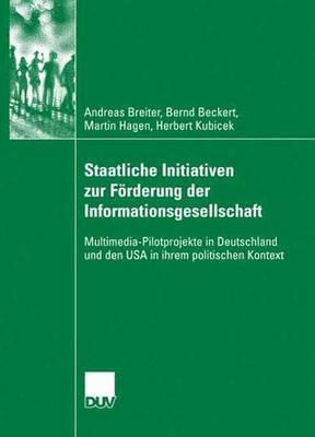 Staatliche Initiativen Zur Forderung Der Informationsgesellschaft: Multimedia-Pilotprojekte in Deutschland Und Den USA in Ihrem Politischen Kontext