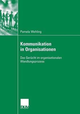 Kommunikation in Organisationen: Das Gerucht Im Organisationalen Wandlungsprozess