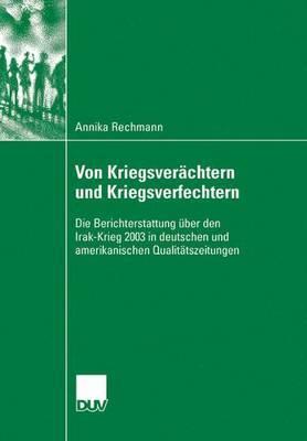 Von Kriegsverachtern Und Kriegsverfechtern: Die Berichterstattung Uber Den Irak-Krieg 2003 in Deutschen Und Amerikanischen Qualitatszeitungen