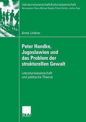 Peter Handke, Jugoslawien Und Das Problem Der Strukturellen Gewalt: Literaturwissenschaft Und Politische Theorie