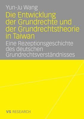 Die Entwicklung Der Grundrechte Und Der Grundrechtstheorie in Taiwan: Eine Rezeptionsgeschichte Des Deutschen Grundrechtsverstandnisses