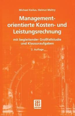 Managementorientierte Kosten- Und Leistungsrechnung: Mit Begleitender Grossfallstudie Und Klausuraufgaben