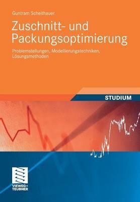 Zuschnitt- Und Packungsoptimierung: Problemstellungen, Modellierungstechniken, Losungsmethoden